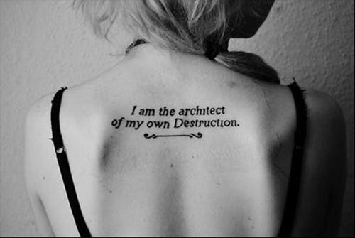 tattoo quotes i am the architect of my own destruction
